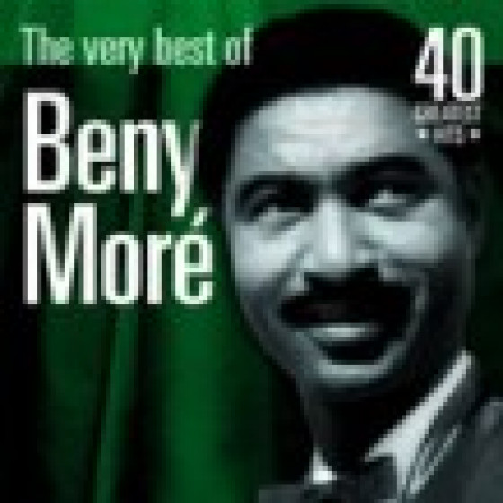 The Very Best of Beny Moré: 40 Greatest Hits