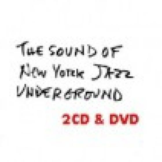 The Sound of New York Jazz Underground : 2 CD set + The Documentary ( DVD Pal & NTSC )