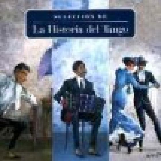 Selección de La Historia del Tango - Historia Del Tango