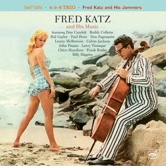 Fred Katz and His Music: Soulº Cello + 4-5-6 Trio + Fred Katz & His Jammers (3 LPs on 2 CDs)