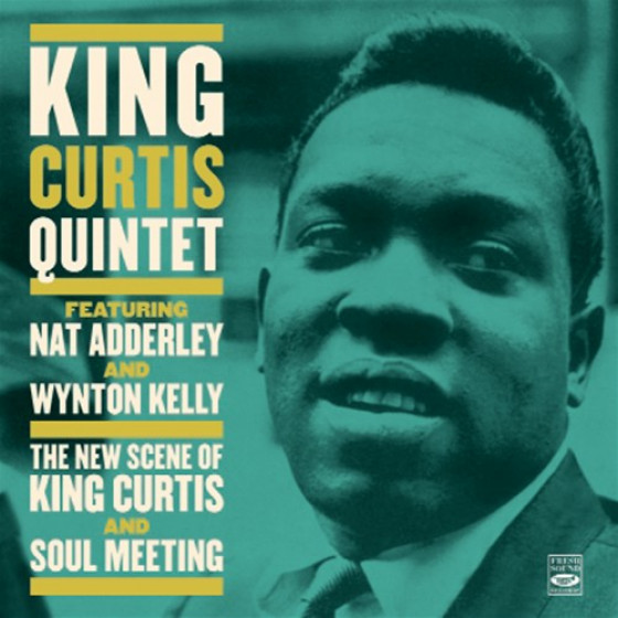 The New Scene Of King Curtis + Soul Meeting, Feat. Nat Adderley & Wynton Kelly (2 LPs on 1 CD)