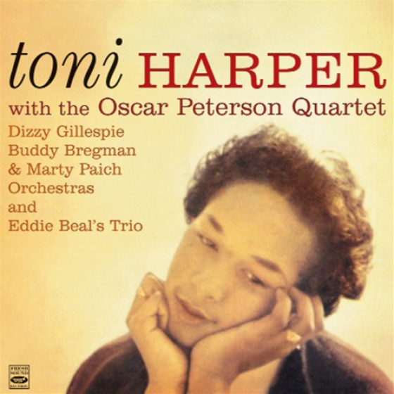 Toni Harper with The Oscar Peterson Quartet, Dizzy Gillespie, Buddy Bregman & Marty Paich Orchestras and Eddie Beal's Trio