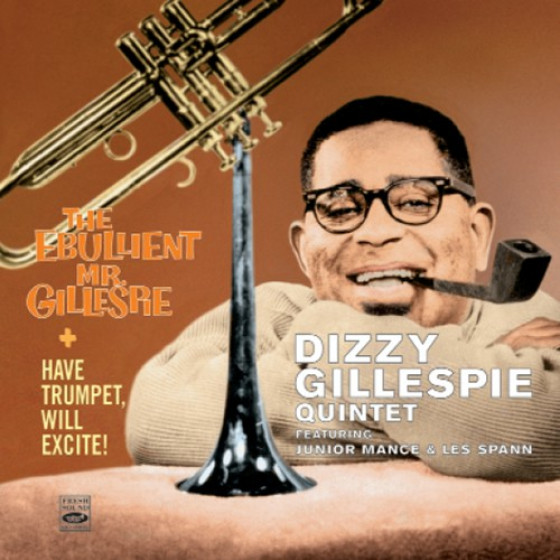 Have Trumpet, Will Excite + The Ebullient Mr. Gillespie (2 LPs on 2 CDs)