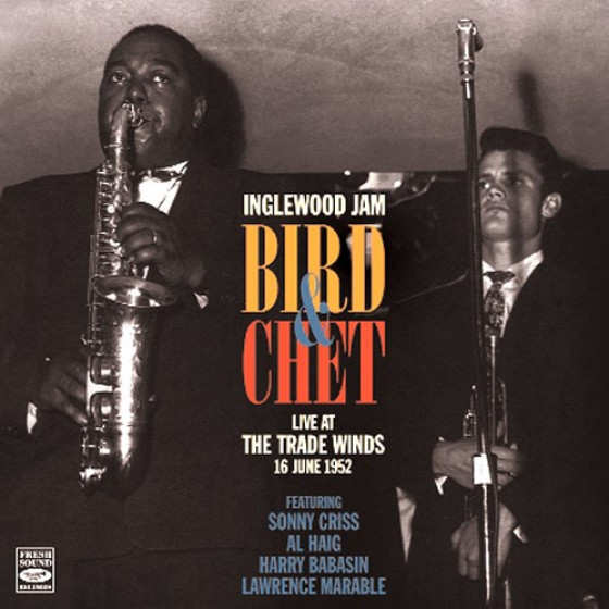 Inglewood Jam – Bird & Chet Live at the Trade Winds 1952 (Remastered Edition)