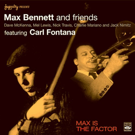 Max is the Factor - Max Bennett & Friends, featuring Carl Fontana