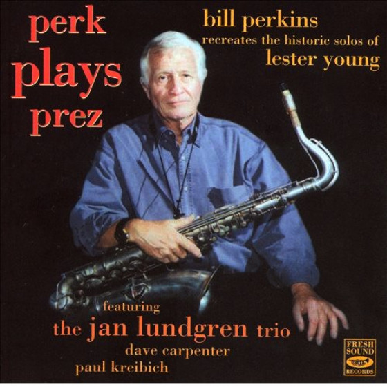 Perk Plays Prez - Bill Perkins Recreates The Historic Solos Of Lester Young
