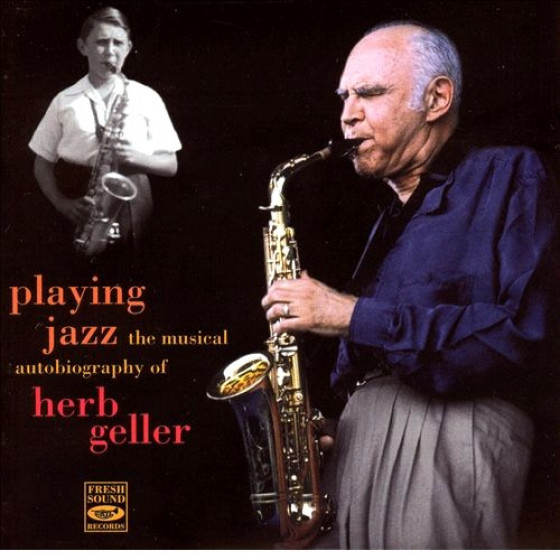 Playing Jazz - The Musical Autobiography of Herb Geller