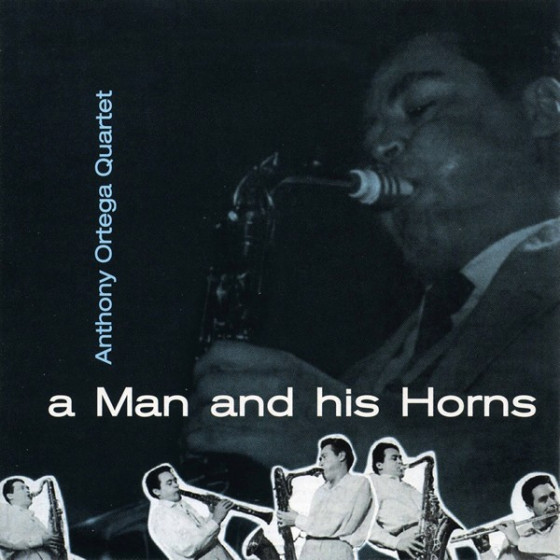 A Man And His Horns + Anthony Ortega Quartet (2 LP on 1 CD)