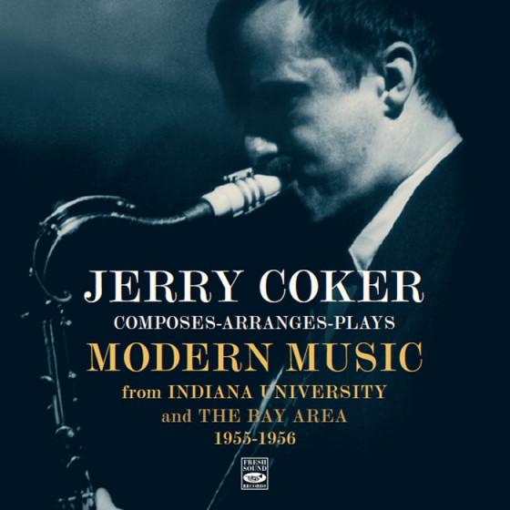 Jerry Coker Composes-Arranges-Plays Modern Music (2 LP on 1 CD) + Bonus Tracks