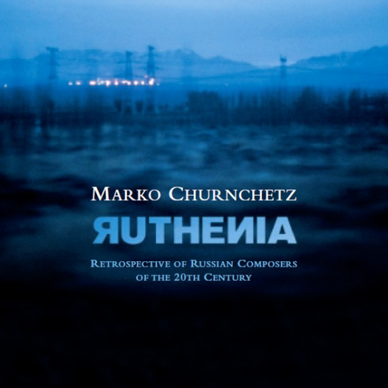 Ruthenia - Retrospective of Russian Composers of the 20th Century
