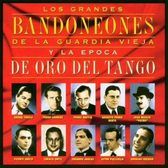 Los Grandes Bandoneones de La Vieja Guardia y La Epoca De Oro Del Tango