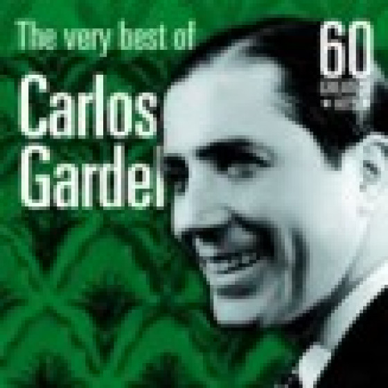 The Very Best of Carlos Gardel: 60 Greatest Hits