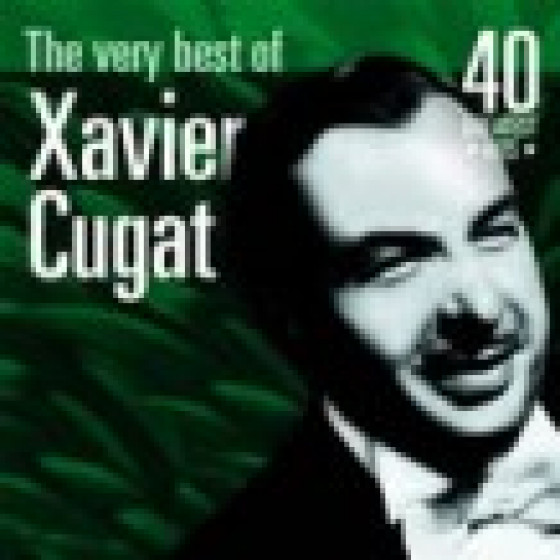 The Very Best of Xavier Cugat: 40 Greatest Hits