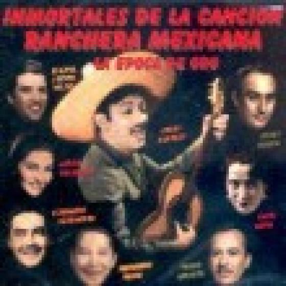 Inmortales de la Canción Ranchera - La Epoca De Oro