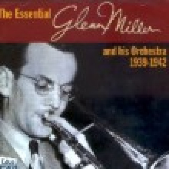 The Essential Glenn Miller And His Orchestra 1939-1942