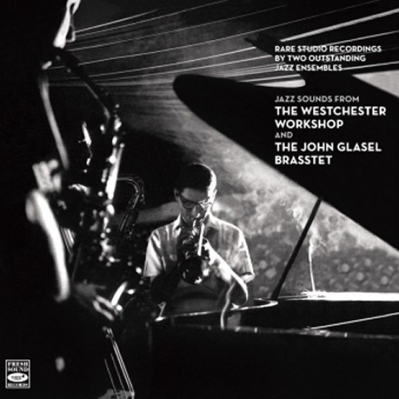 The Westchester Workshop / The John Glasel Brasstet - Rare Studio Recordings by Two Outstanding Jazz Ensembles